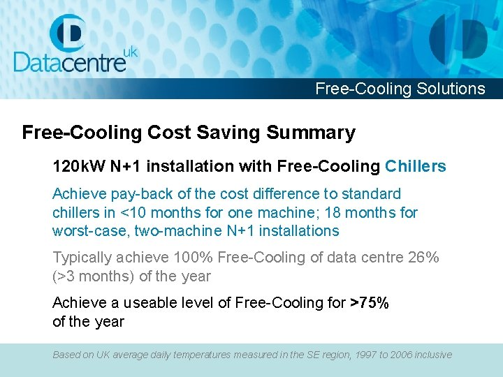 Free-Cooling Solutions Free-Cooling Cost Saving Summary 120 k. W N+1 installation with Free-Cooling Chillers
