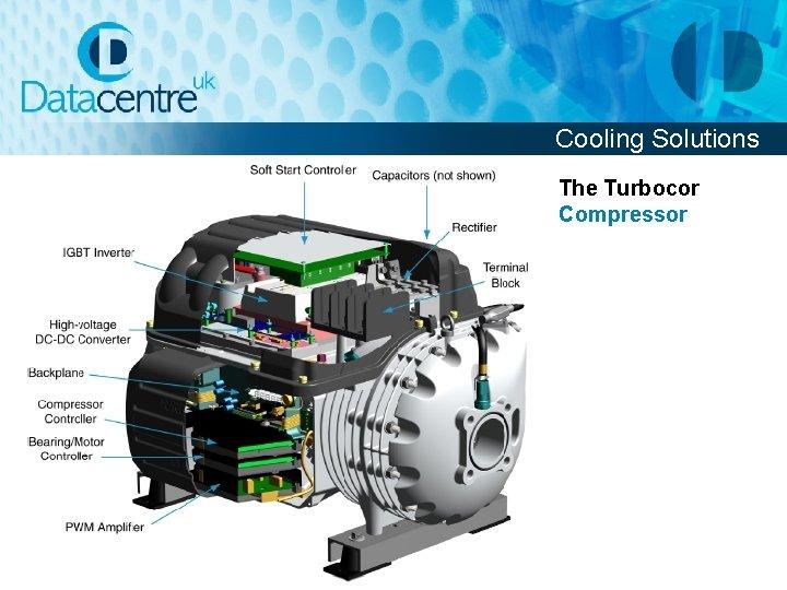 Cooling Solutions The Turbocor Compressor