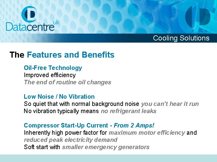 Cooling Solutions The Features and Benefits Oil-Free Technology Improved efficiency The end of routine