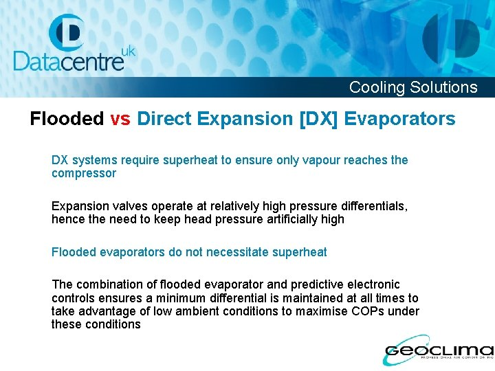 Cooling Solutions Flooded vs Direct Expansion [DX] Evaporators DX systems require superheat to ensure
