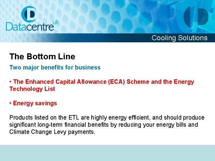 Cooling Solutions The Bottom Line Two major benefits for business • The Enhanced Capital