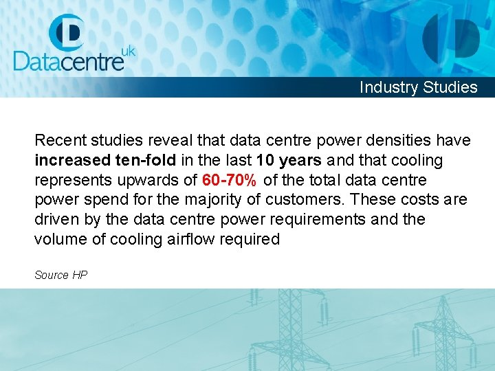 Industry Studies Recent studies reveal that data centre power densities have increased ten-fold in