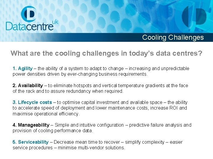 Cooling Challenges What are the cooling challenges in today's data centres? 1. Agility –