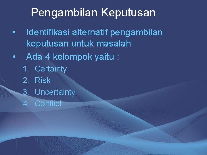 Pengambilan Keputusan • • Identifikasi alternatif pengambilan keputusan untuk masalah Ada 4 kelompok yaitu