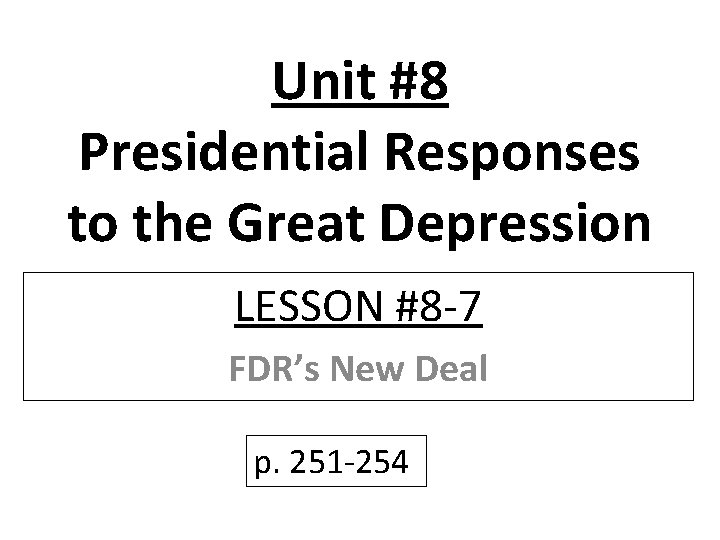 Unit #8 Presidential Responses to the Great Depression LESSON #8 -7 FDR's New Deal