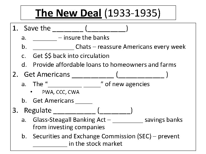 The New Deal (1933 -1935) 1. Save the ____ (_____) a. b. c. d.
