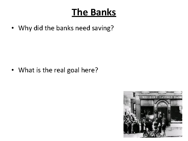 The Banks • Why did the banks need saving? • What is the real