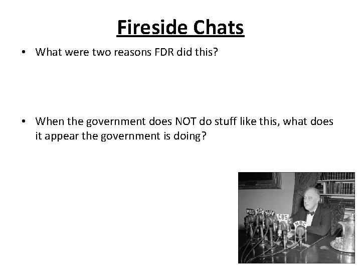 Fireside Chats • What were two reasons FDR did this? • When the government