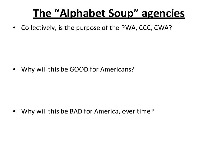 """The """"Alphabet Soup"""" agencies • Collectively, is the purpose of the PWA, CCC, CWA?"""