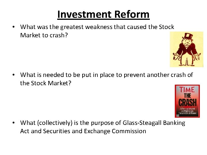 Investment Reform • What was the greatest weakness that caused the Stock Market to