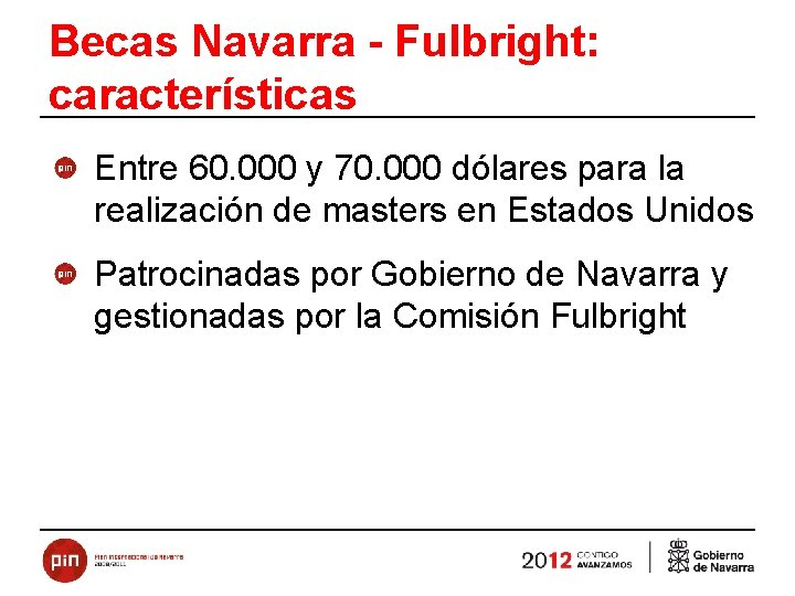 Becas Navarra - Fulbright: características Entre 60. 000 y 70. 000 dólares para la