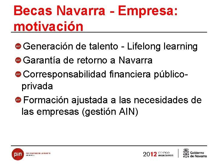Becas Navarra - Empresa: motivación Generación de talento - Lifelong learning Garantía de retorno
