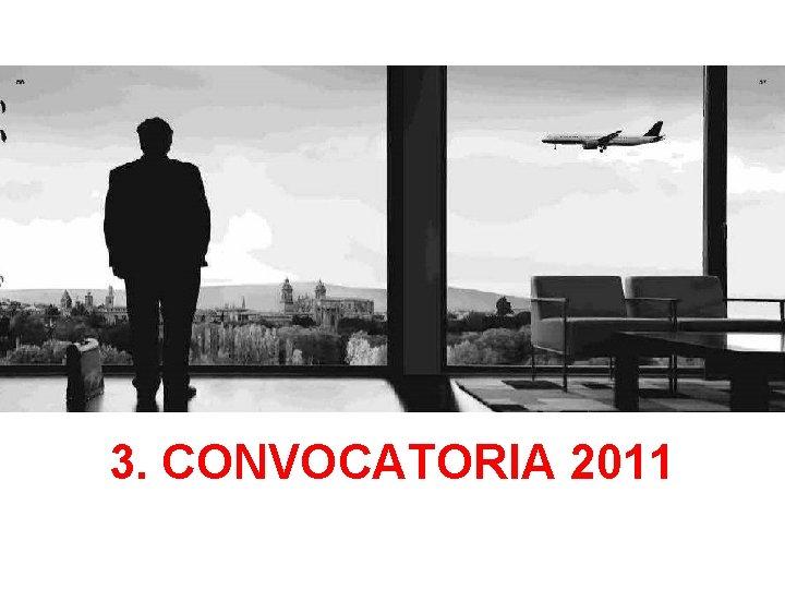 3. CONVOCATORIA 2011