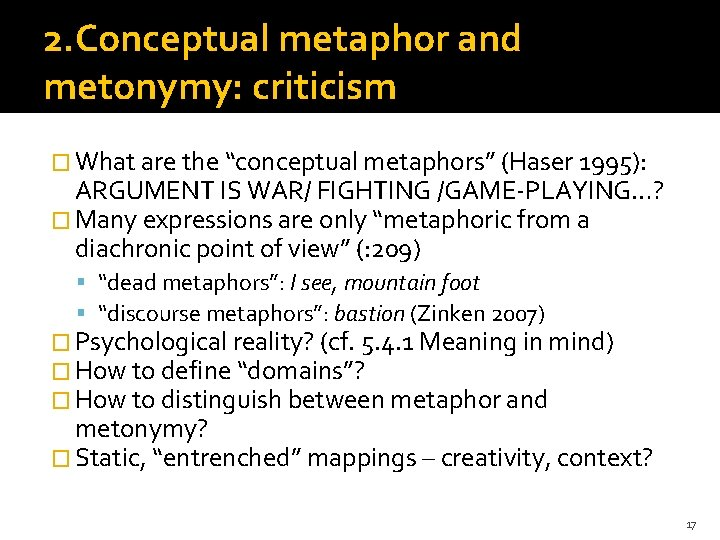 """2. Conceptual metaphor and metonymy: criticism � What are the """"conceptual metaphors"""" (Haser 1995):"""