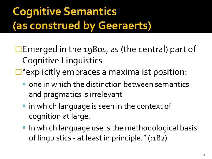 Cognitive Semantics (as construed by Geeraerts) �Emerged in the 1980 s, as (the central)