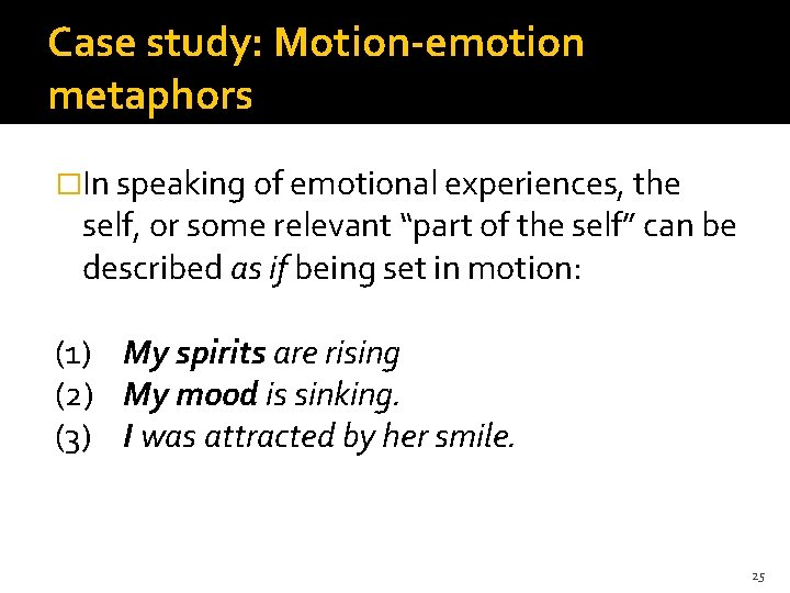 Case study: Motion-emotion metaphors �In speaking of emotional experiences, the self, or some relevant