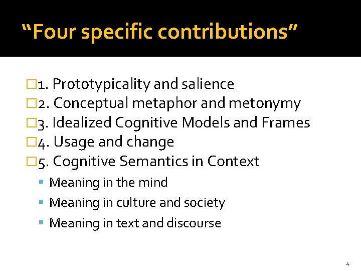 """""""Four specific contributions"""" � 1. Prototypicality and salience � 2. Conceptual metaphor and metonymy"""
