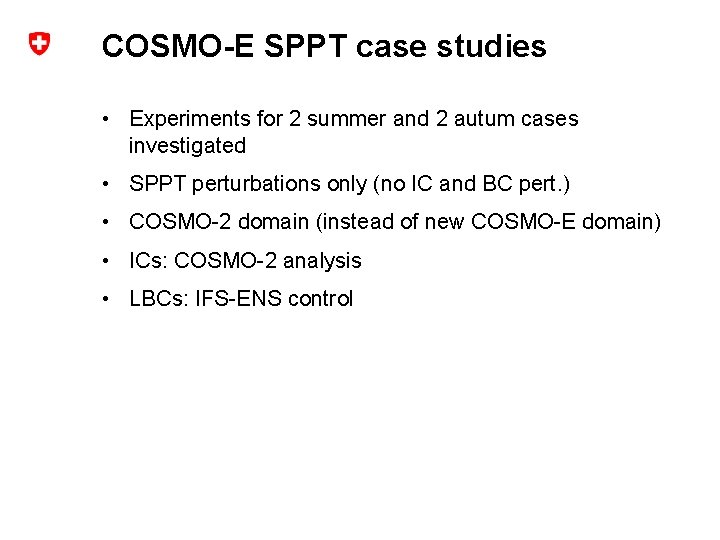 COSMO-E SPPT case studies • Experiments for 2 summer and 2 autum cases investigated