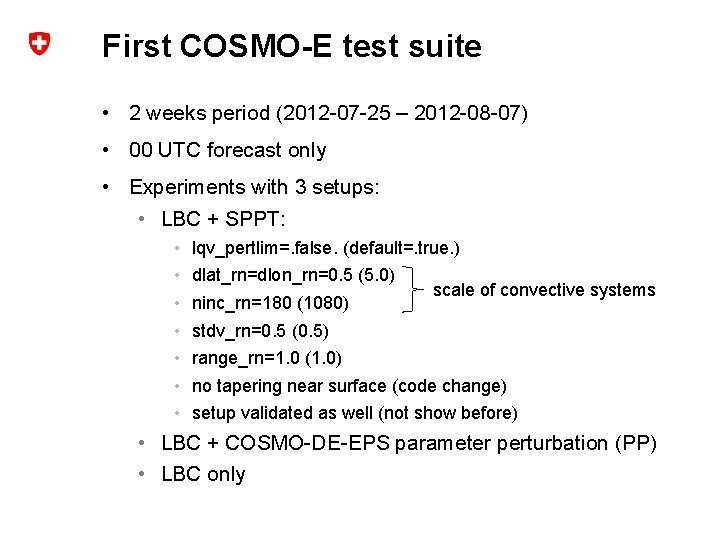 First COSMO-E test suite • 2 weeks period (2012 -07 -25 – 2012 -08