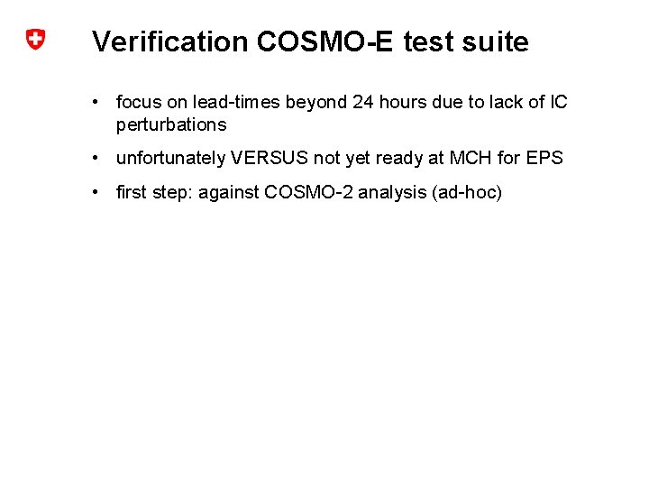 Verification COSMO-E test suite • focus on lead-times beyond 24 hours due to lack