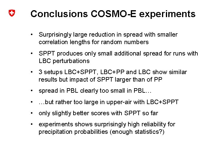 Conclusions COSMO-E experiments • Surprisingly large reduction in spread with smaller correlation lengths for