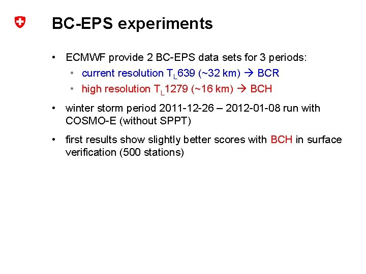 BC-EPS experiments • ECMWF provide 2 BC-EPS data sets for 3 periods: • current