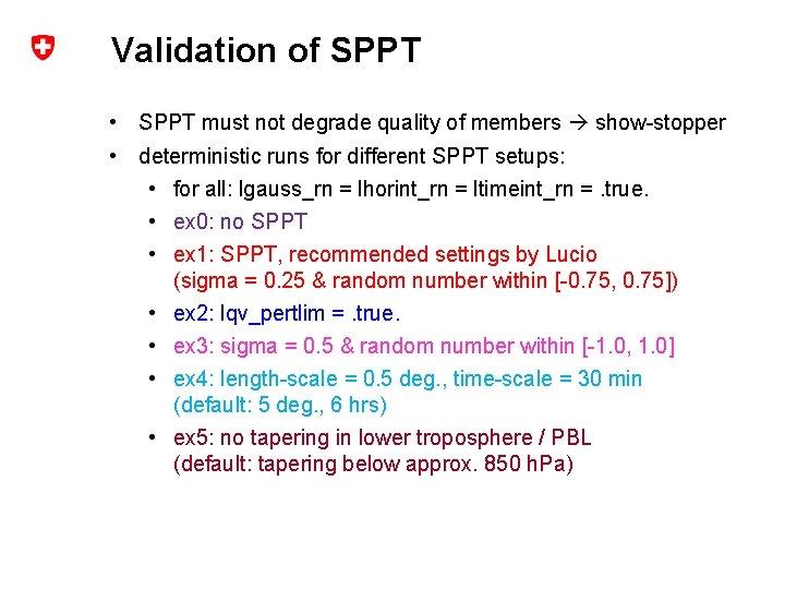 Validation of SPPT • SPPT must not degrade quality of members show-stopper • deterministic
