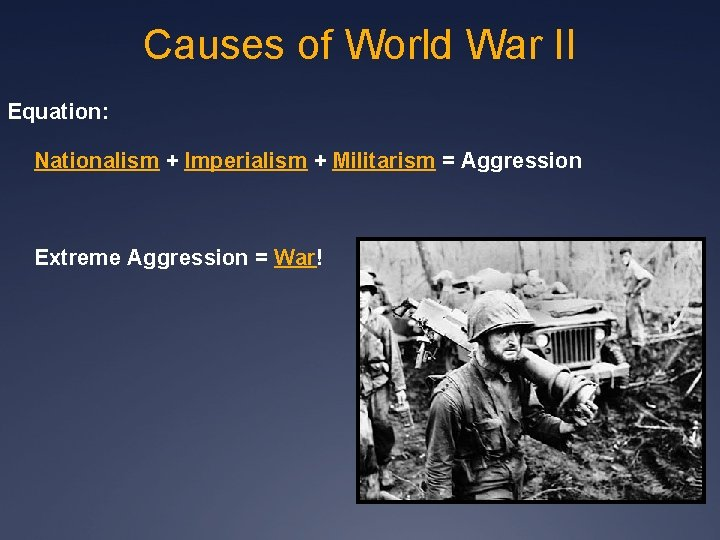 Causes of World War II Equation: Nationalism + Imperialism + Militarism = Aggression Extreme