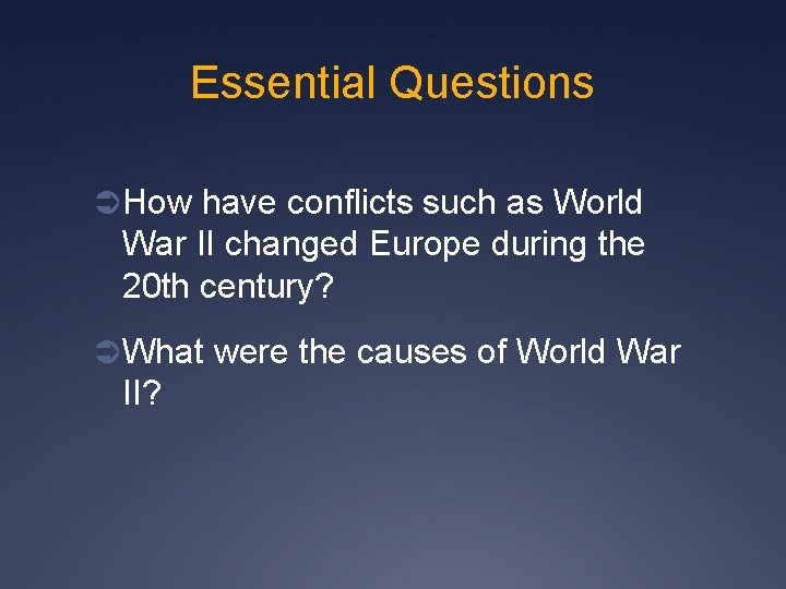 Essential Questions Ü How have conflicts such as World War II changed Europe during