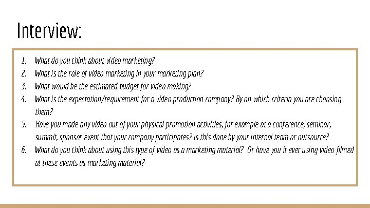 Interview: 1. 2. 3. 4. What do you think about video marketing? What is