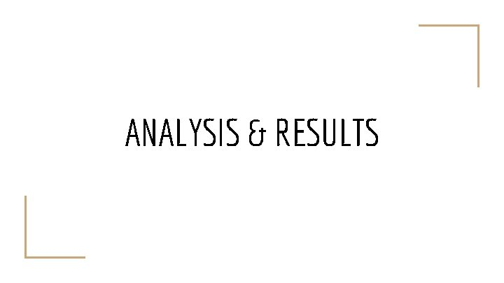 ANALYSIS & RESULTS