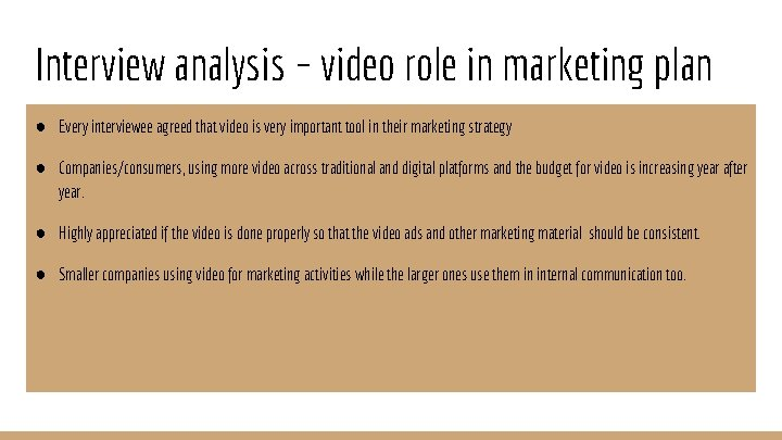 Interview analysis – video role in marketing plan ● Every interviewee agreed that video