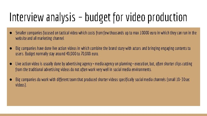 Interview analysis – budget for video production ● Smaller companies focused on tactical video