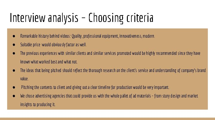 Interview analysis – Choosing criteria ● Remarkable history behind videos: Quality, professional equipment, innovativeness,