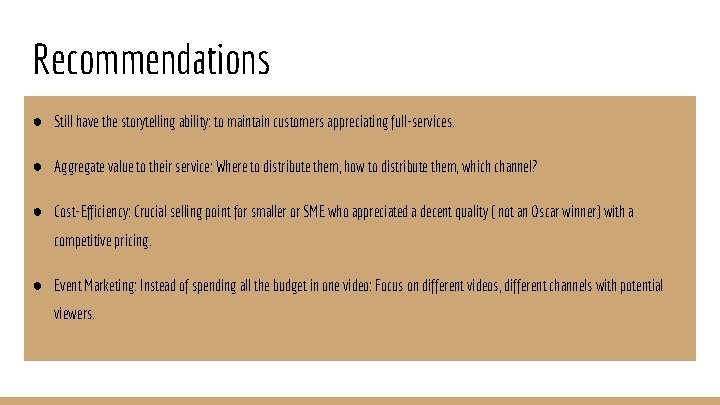 Recommendations ● Still have the storytelling ability: to maintain customers appreciating full-services. ● Aggregate