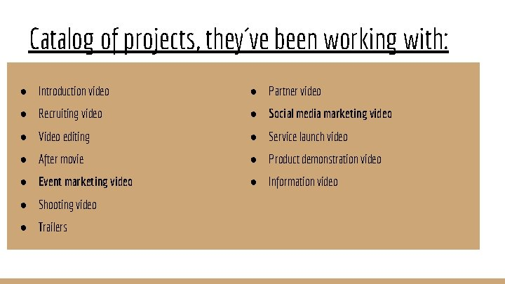 Catalog of projects, they´ve been working with: ● Introduction video ● Partner video ●