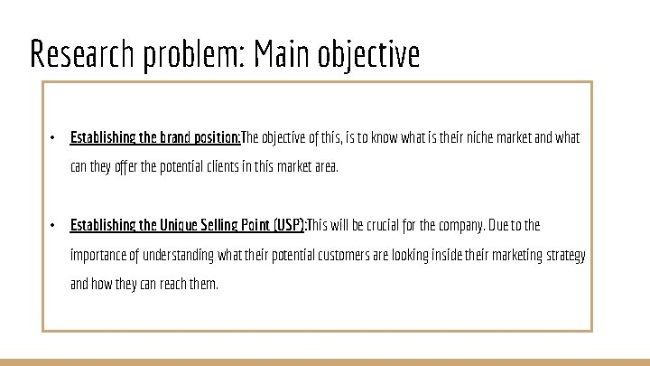 Research problem: Main objective • Establishing the brand position: The objective of this, is
