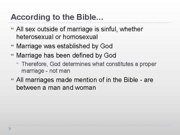 According to the Bible… All sex outside of marriage is sinful, whether heterosexual or
