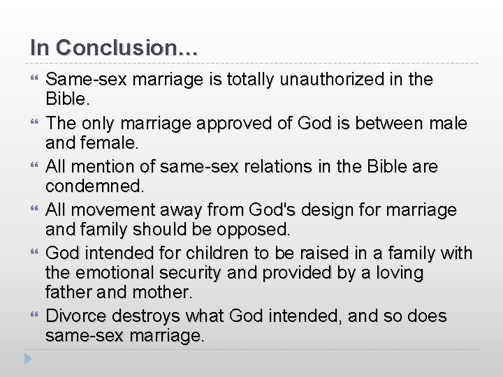 In Conclusion… Same-sex marriage is totally unauthorized in the Bible. The only marriage approved