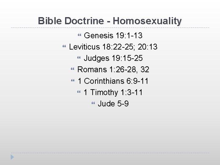 Bible Doctrine - Homosexuality Genesis 19: 1 -13 Leviticus 18: 22 -25; 20: 13