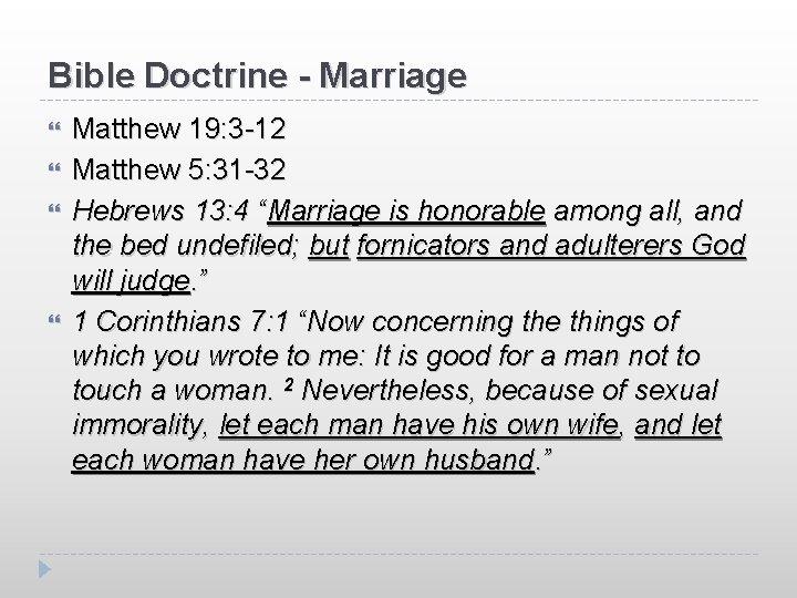 Bible Doctrine - Marriage Matthew 19: 3 -12 Matthew 5: 31 -32 Hebrews 13: