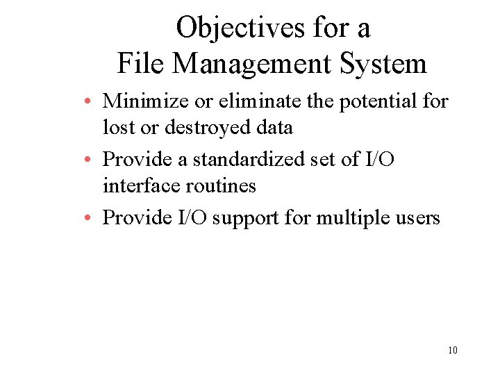 Objectives for a File Management System • Minimize or eliminate the potential for lost