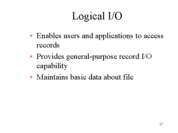 Logical I/O • Enables users and applications to access records • Provides general-purpose record