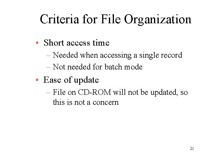 Criteria for File Organization • Short access time – Needed when accessing a single