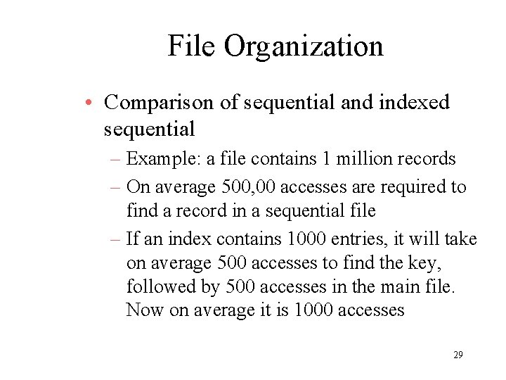 File Organization • Comparison of sequential and indexed sequential – Example: a file contains