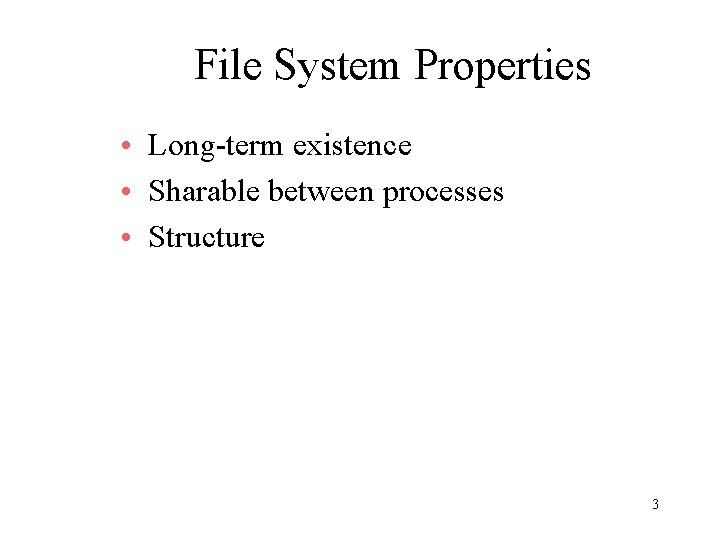 File System Properties • Long-term existence • Sharable between processes • Structure 3