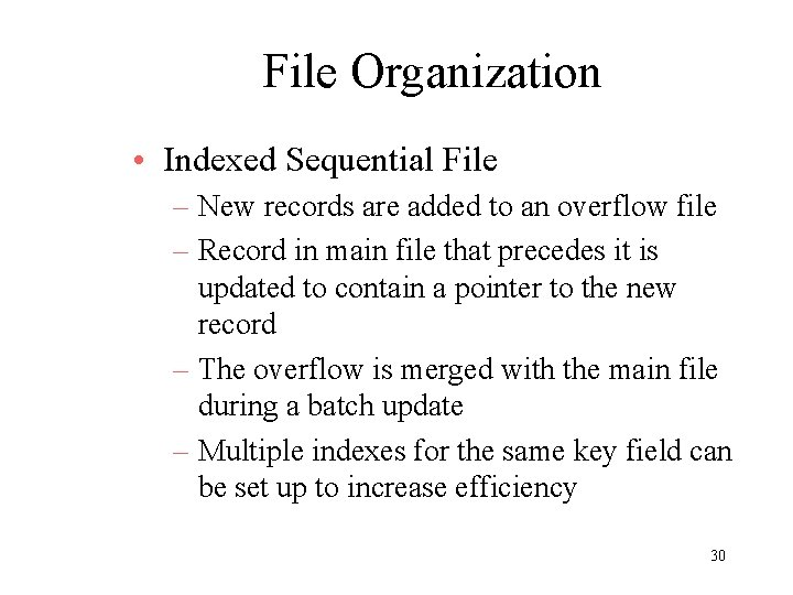 File Organization • Indexed Sequential File – New records are added to an overflow