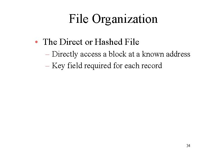 File Organization • The Direct or Hashed File – Directly access a block at