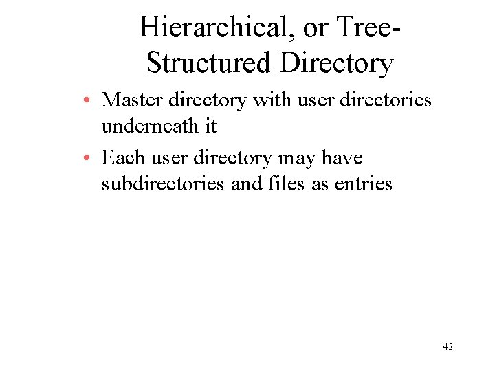 Hierarchical, or Tree. Structured Directory • Master directory with user directories underneath it •