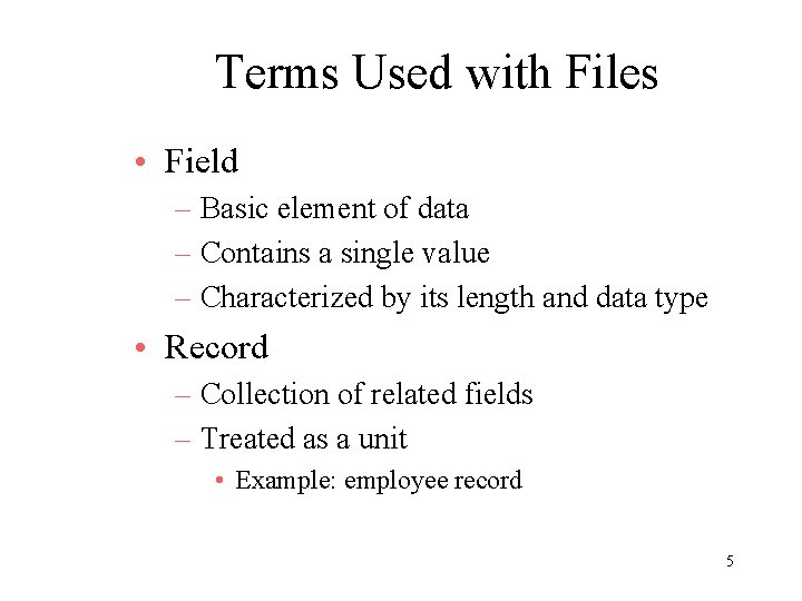 Terms Used with Files • Field – Basic element of data – Contains a